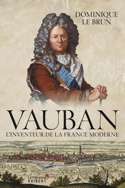 Vauban, l'inventeur de la France moderne