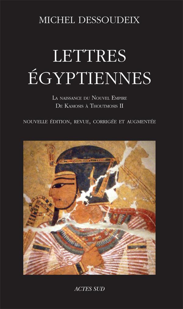 Lettres égyptiennes ; la naissance du Nouvel Empire, de Kamosis à Thoutmosis II