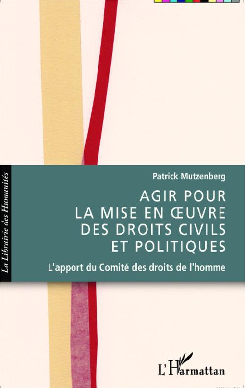 Agir pour la mise en oeuvre des droits civils et politiques ; l'apport du comité des droits de l'homme
