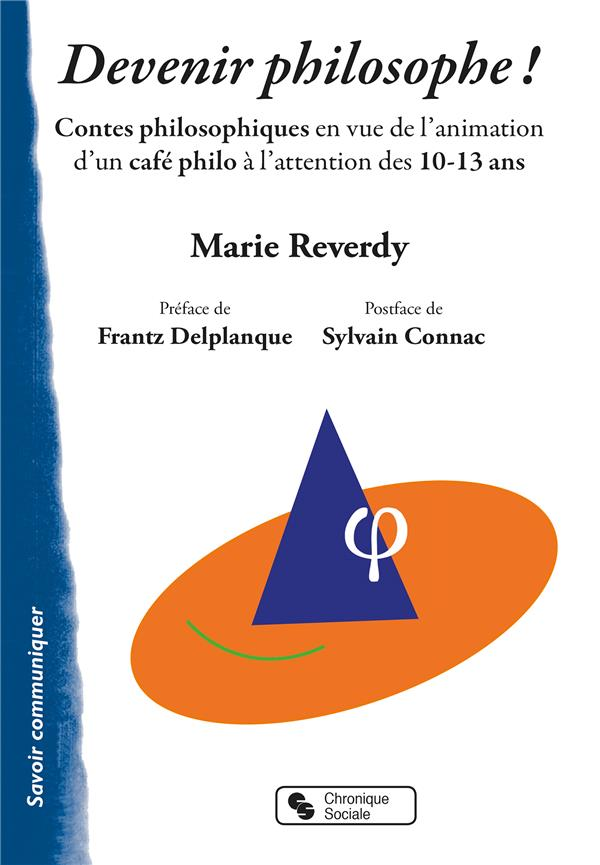 Devenir philosophe ! ; contes philosophiques en vue de l'animation d'un café philo à l'attention des 10-13 ans