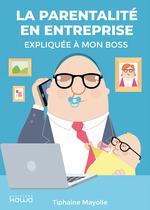 Vente EBooks : La parentalité en entreprise expliquée à mon boss  - Tiphaine Mayolle