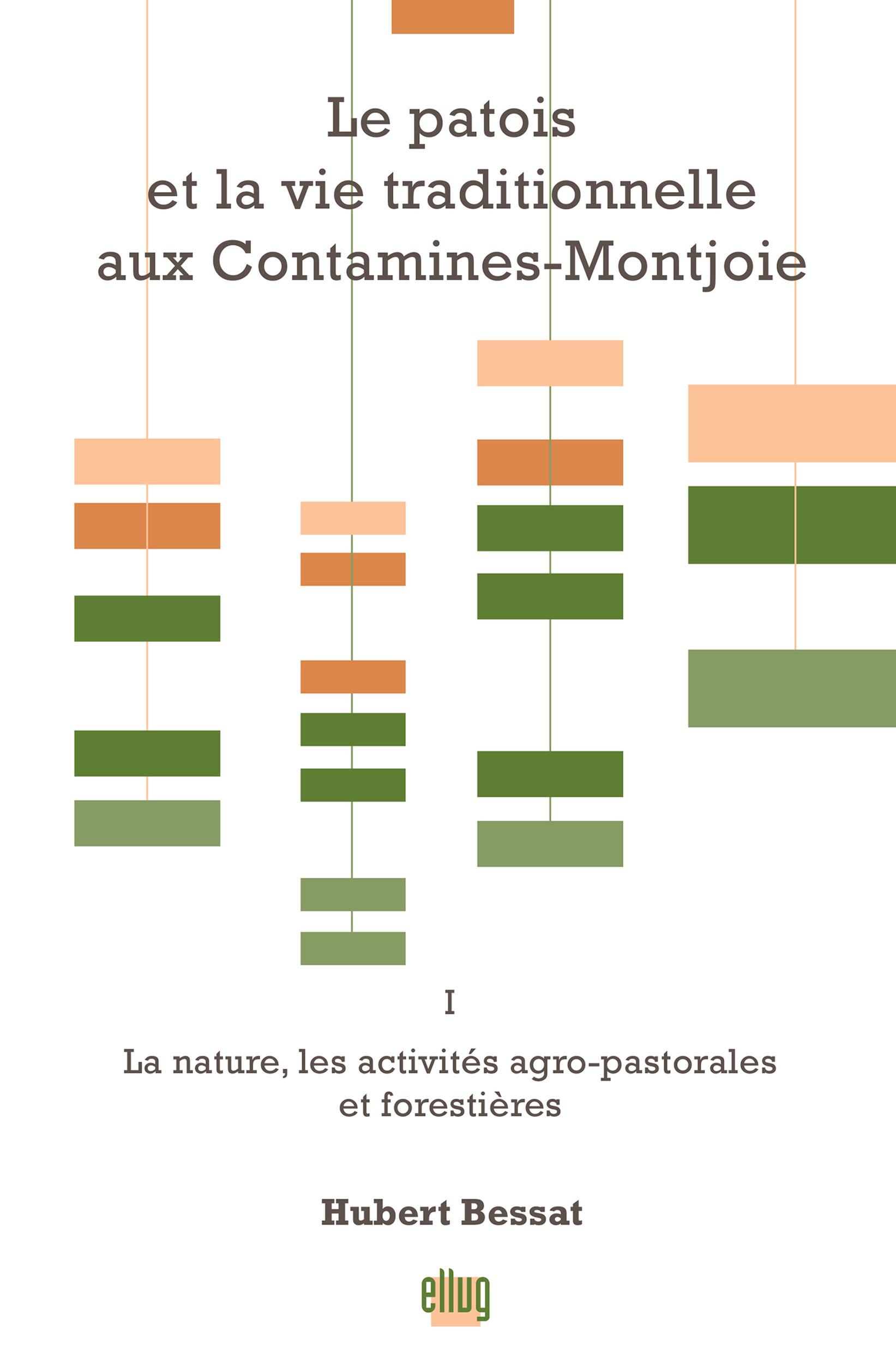 Le patois et la vie traditionnelle aux Contamines-Montjoie t.1 ; la nature, les activités agro-pastorales et forestières