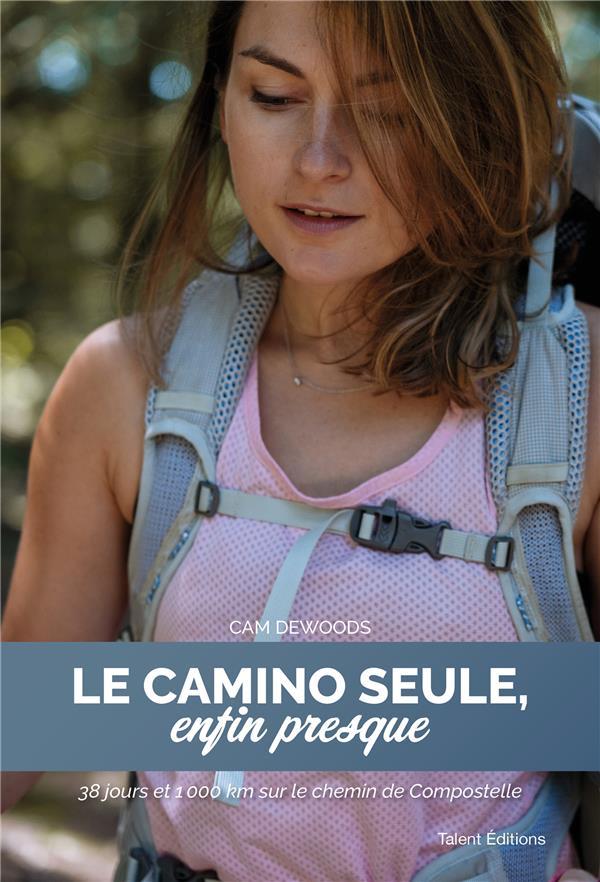 LE CAMINO SEULE, ENFIN PRESQUE  -  38 JOURS ET 1000 KM SUR LE CHEMIN DE COMPOSTELLE DEWOODS, CAM