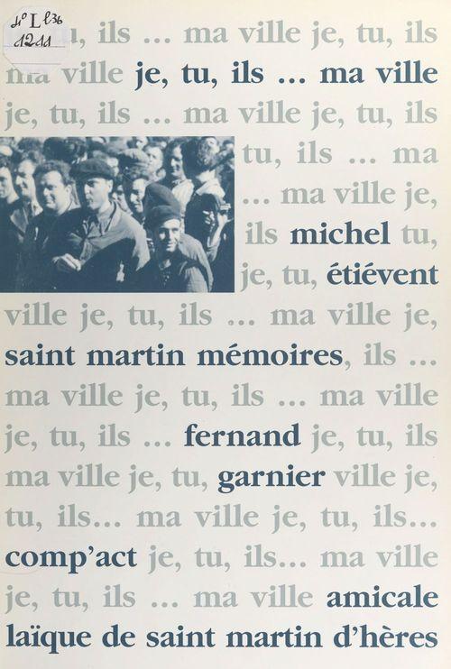 Je, tu, ils... ma ville : Saint-Martin mémoires