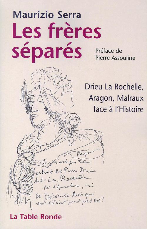 Les frères séparés ; Drieu La Rochelle, Aragon, Malraux face à l'histoire