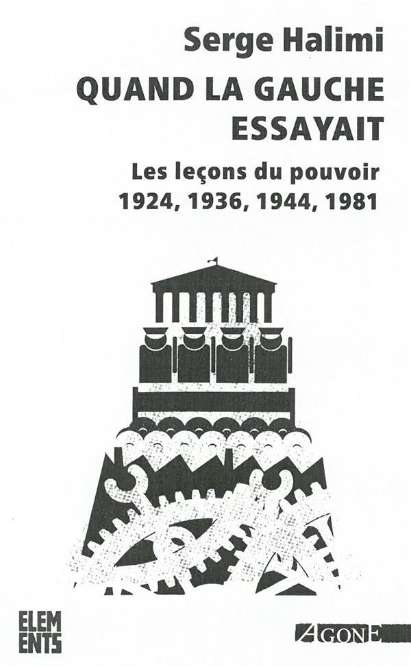 Quand la gauche essayait ; les leçons du pouvoir 1924, 1936, 1944, 1981 (3e édition)
