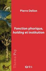 Vente EBooks : Fonction phorique, holding et institution  - Pierre DELION