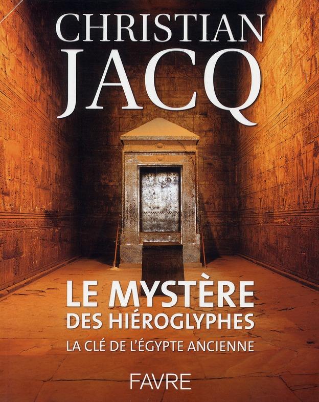 Le Mystere Des Hieroglyphes ; La Cle De L'Egypte Ancienne