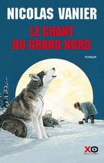 Vente Livre Numérique : Le Chant du Grand Nord (édition intégrale)  - Nicolas Vanier