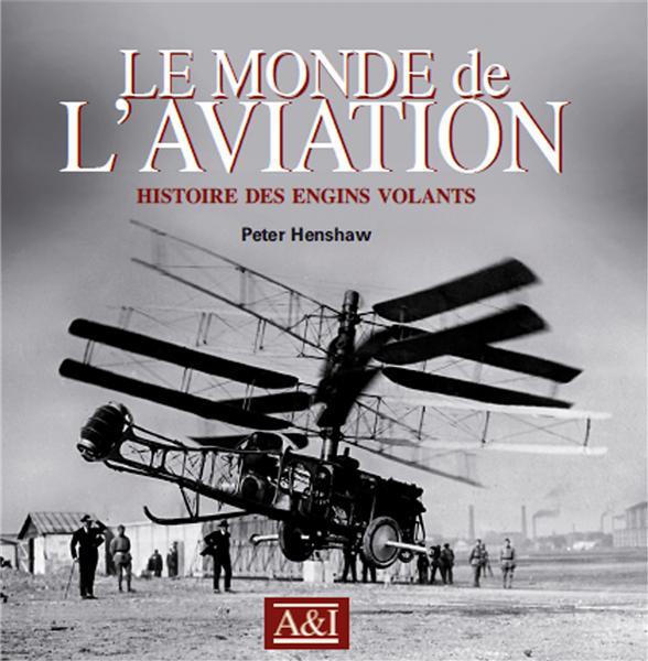 Le monde de l'aviation ; histoire des engins volants