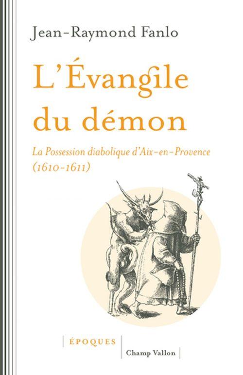 L'évangile du démon ; la possession diabolique d'Aix-en-Provence (1610-1611)