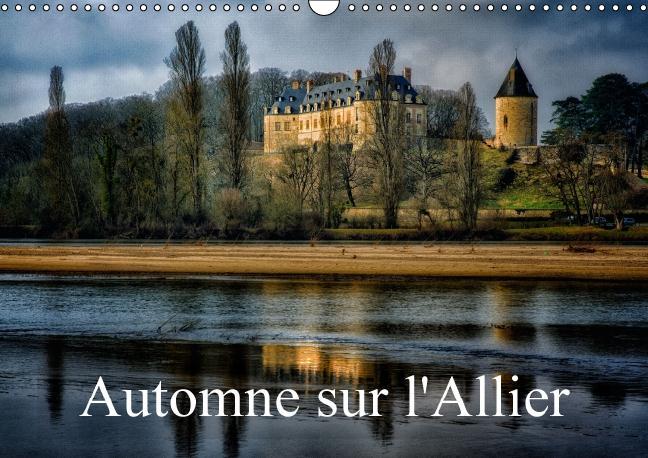 Automne sur l'Allier (calendrier mural 2015 DIN A3 horizontal) ; Paysages des rives de l'Allier (calendrier mensuel)