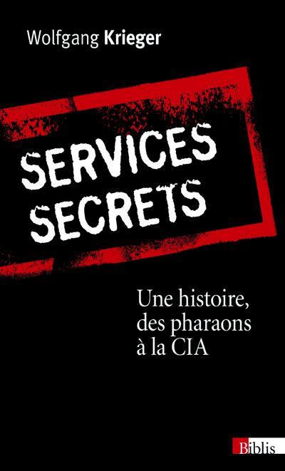 Service Secrets ; Une Histoire, Des Pharaons A La Cia
