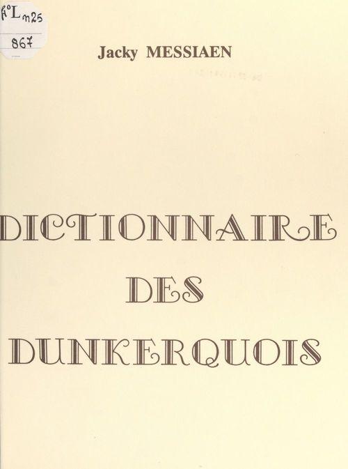 Dictionnaire des Dunkerquois  - Jacky Messiaen