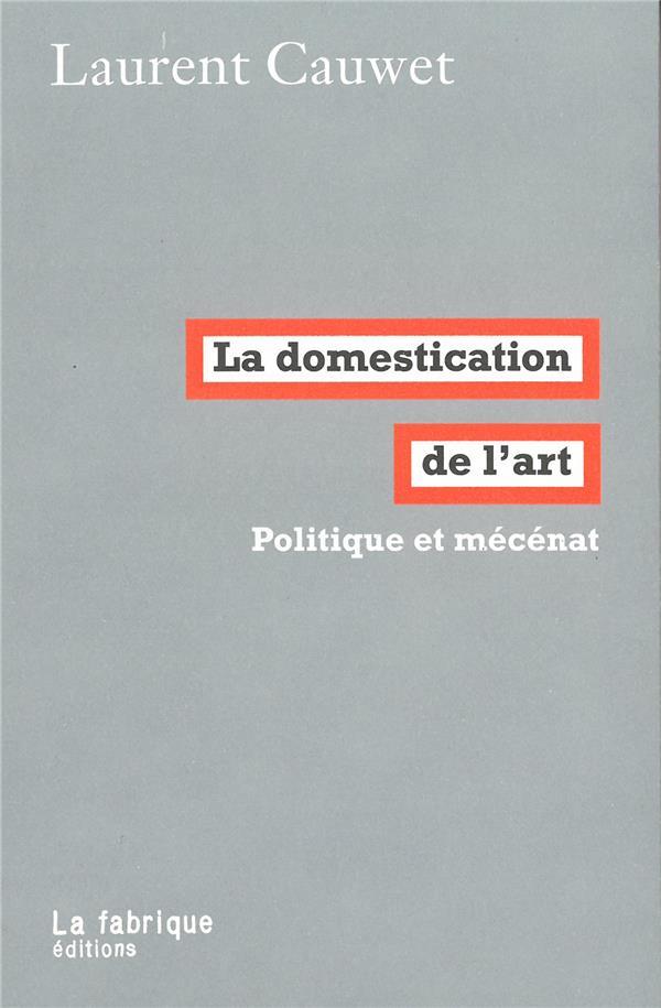 La domestication de l'art ; politique et mécénat
