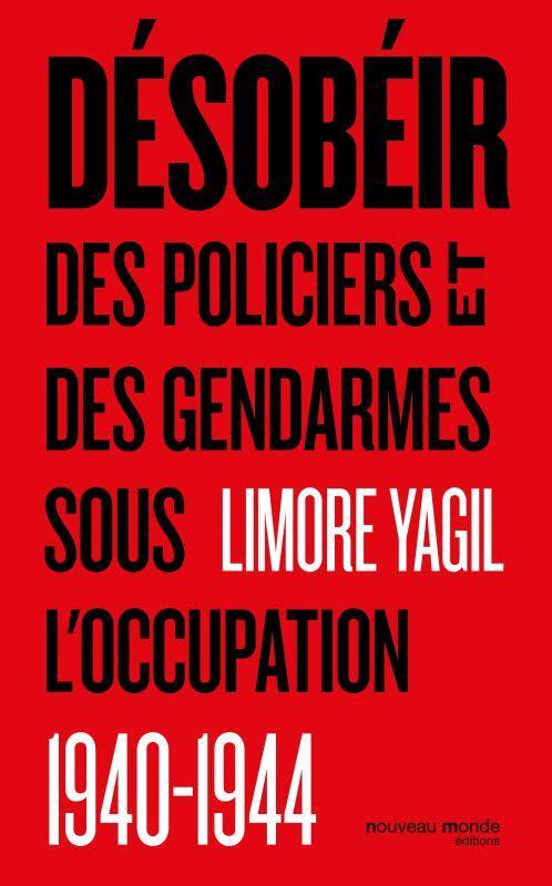 Désobéir ; des policiers et des gendarmes sous l'occupation
