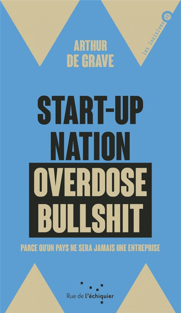 Start up Nation le bullshit des start-up. Arthur de Grave : « Les start-up ne sont pas là pour restaurer le plein emploi »
