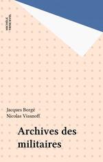 Archives des militaires  - Nicolas Viasnoff - Jacques Borgé