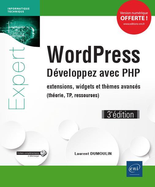 WordPress ; développez avec PHP : extensions, widgets et thèmes avancés (théorie, TP, ressources) (3e édition)