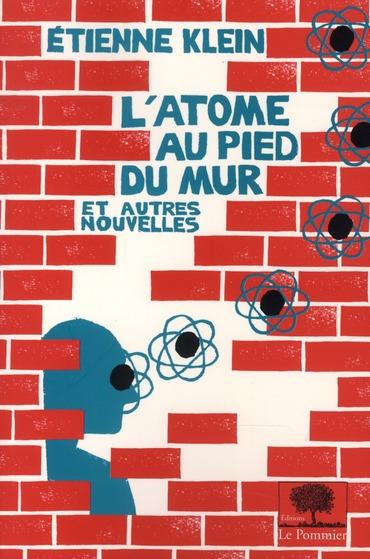 l'atome au pied du mur ; et autres nouvelles (édition 2010)