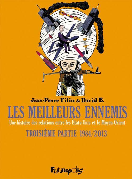 Les meilleurs ennemis ; une histoire des relations entre les Etats-Unis et le Moyen-Orient t.3 ; 1984-2013