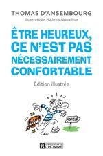 Être heureux, ce n'est pas nécessairement confortable - édition illustrée  - Thomas d'Ansembourg - Alexis Nouailhat
