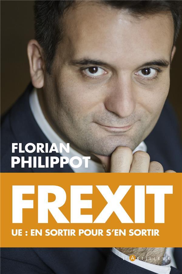 Frexit ; UE : en sortir pour s'en sortir