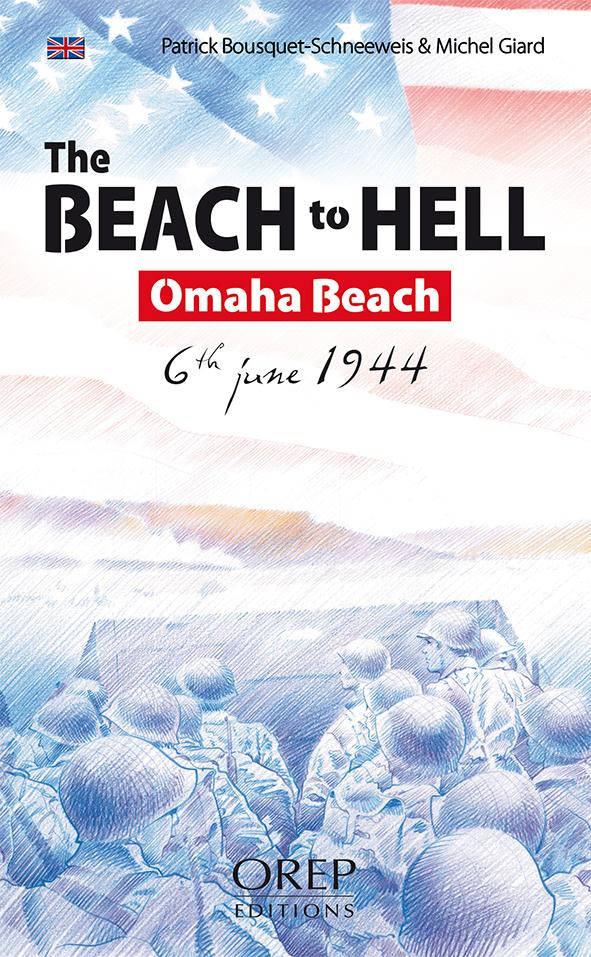 The beach to hell ; Omaha Beach, 6th June 1944