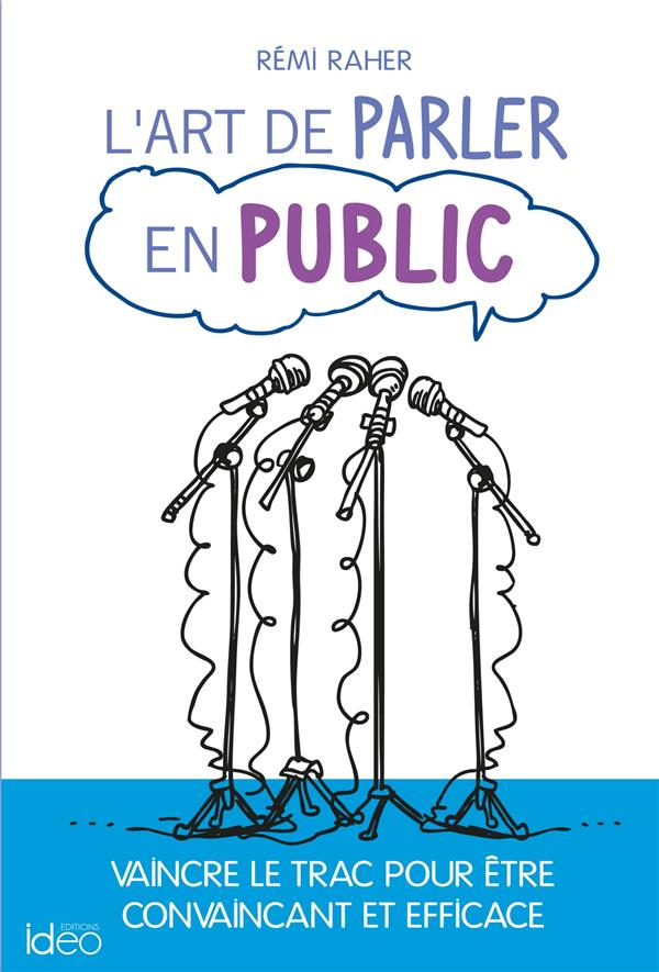 L'art de parler en public ; vaincre le trac pour être convaincant et efficace