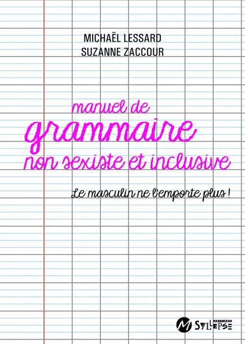 Manuel de grammaire non sexiste ; le masculin ne l'emporte plus !