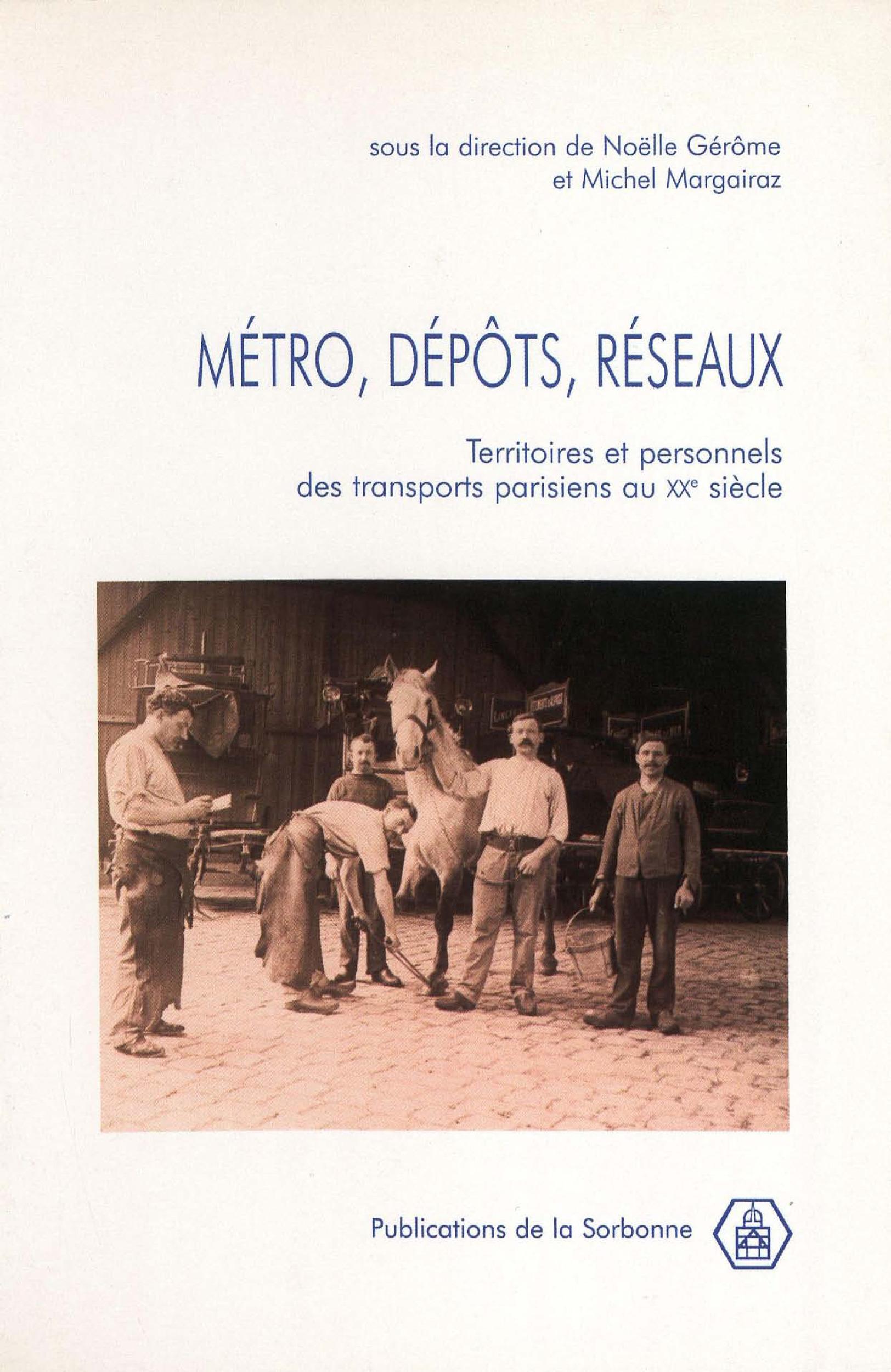 Metro, depots, reseaux - territoires et personnels des transports parisiens au xxeme siecle