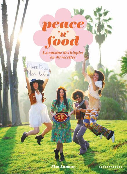 Peace and food ; cuisine végétarienne cool
