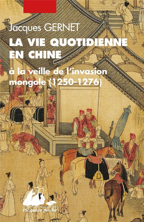 La vie quotidienne en Chine à la veille de l'invasion mongole 1250-1276