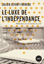 Le luxe de l'indépendance  - Julien Lefort-Favreau