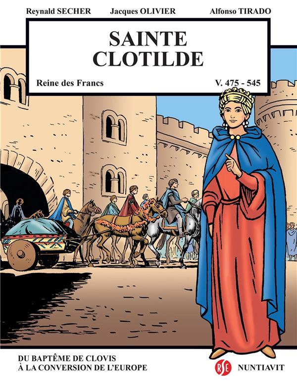 SAINTE CLOTILDE  -  REINE DES FRANCS  -  V.475-545  -  DU BAPTEME DE CLOVIS A LA CONVERSION DE L'EUROPE