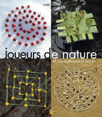 Joueurs de nature ; 45 jeux traditionnels en land art