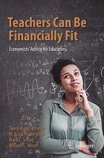 Teachers Can Be Financially Fit  - Tawni Hunt Ferrarini - William C. Wood - M. Scott Niederjohn - Mark C. Schug