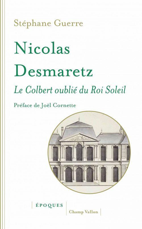 Nicolas Desmaretz (1648-1721) ; le Colbert oublié du Roi Soleil