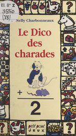 Vente EBooks : Le dico des charades  - Nelly Charbonneaux