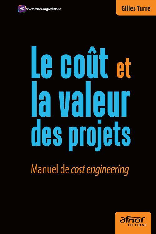 Le coût et la valeur des projets ; manuel de cost engineering