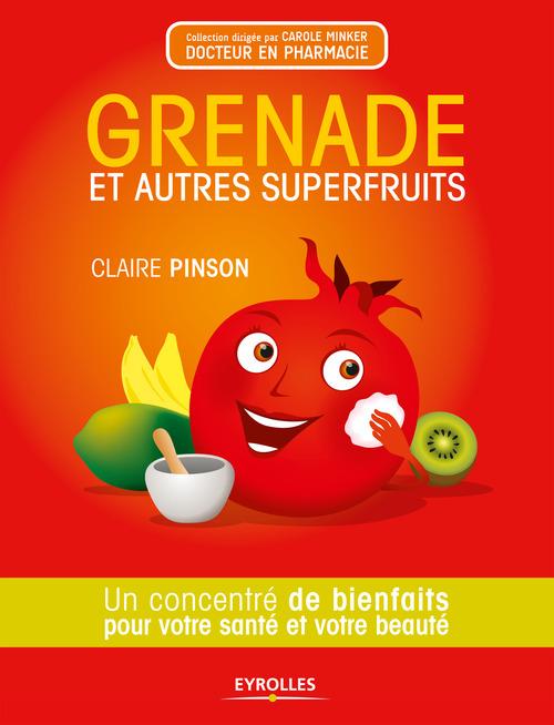 Grenade et autres superfruits ; un concentré de bienfaits pour votre santé et votre beauté