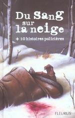 Couverture de Du sang sur la neige + 10 histoires policieres