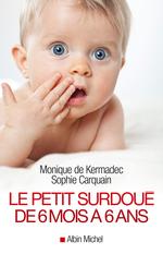 Vente EBooks : Le Petit Surdoué de 6 mois à 6 ans  - Sophie Carquain - Monique de Kermadec
