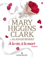 Vente Livre Numérique : À la vie, à la mort  - Mary Higgins Clark - Alafair Burke