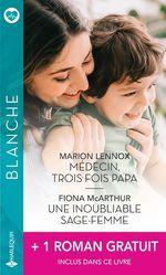 Vente EBooks : Médecin, trois fois papa - Une inoubliable sage-femme - La passion d'une urgentiste  - Fiona McArthur - Jessica Matthews - Marion Lennox