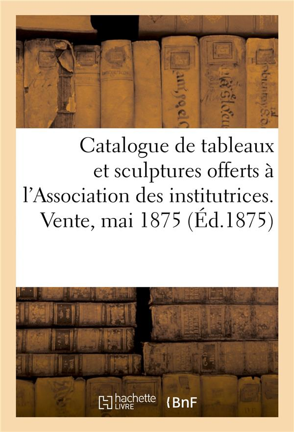 Catalogue de tableaux modernes et sculptures offerts par divers artistes - a l'association des insti