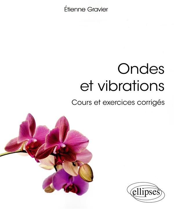 Ondes et vibrations ; cours et exercices corrigés
