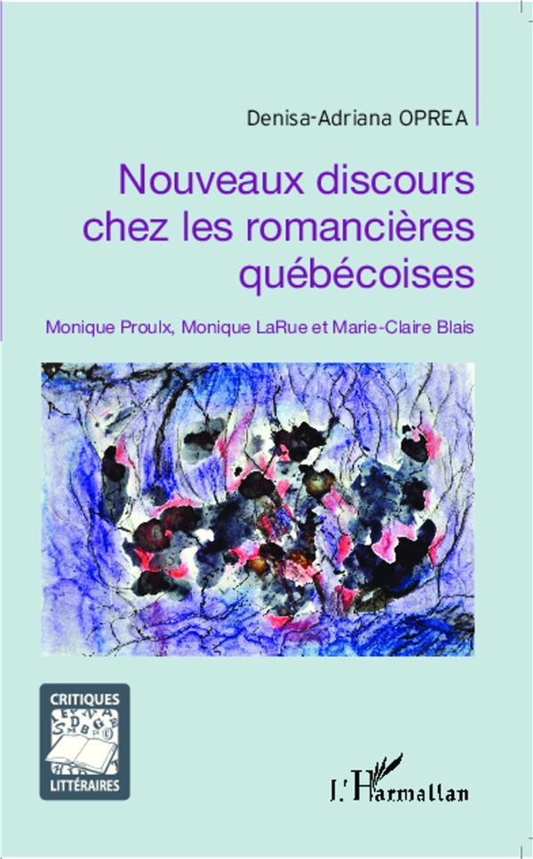 Nouveaux discours chez les romancières québécoises ; Monique Proulx, Monique LaRue et Marie-Claire Blais