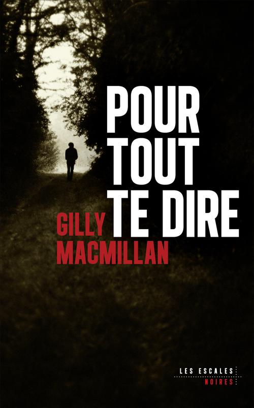 Pour tout te dire  - Gilly Macmillan