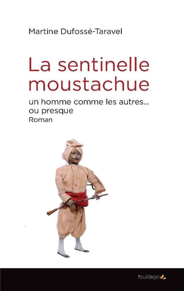 La sentinelle moustachue ; un homme comme les autres... ou presque